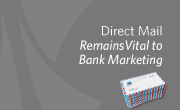 Direct Mail Remains Vital to Bank Marketing
