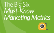 The Big Six: Must-Know Marketing Metrics