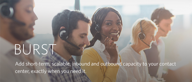 BURST: The Burst solution adds short-term, scalable capacity to your contact center, exactly when you need it