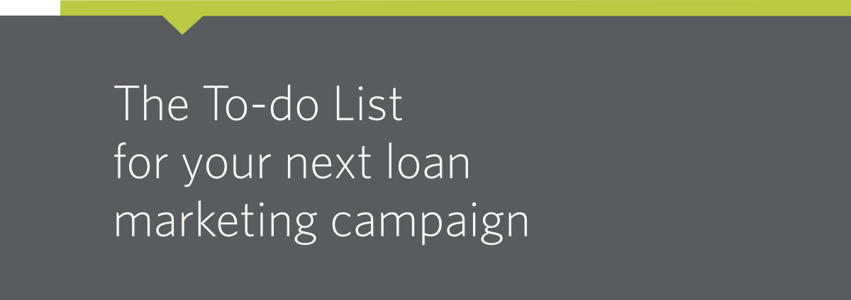 The To-Do List for your next loan marketing campaign