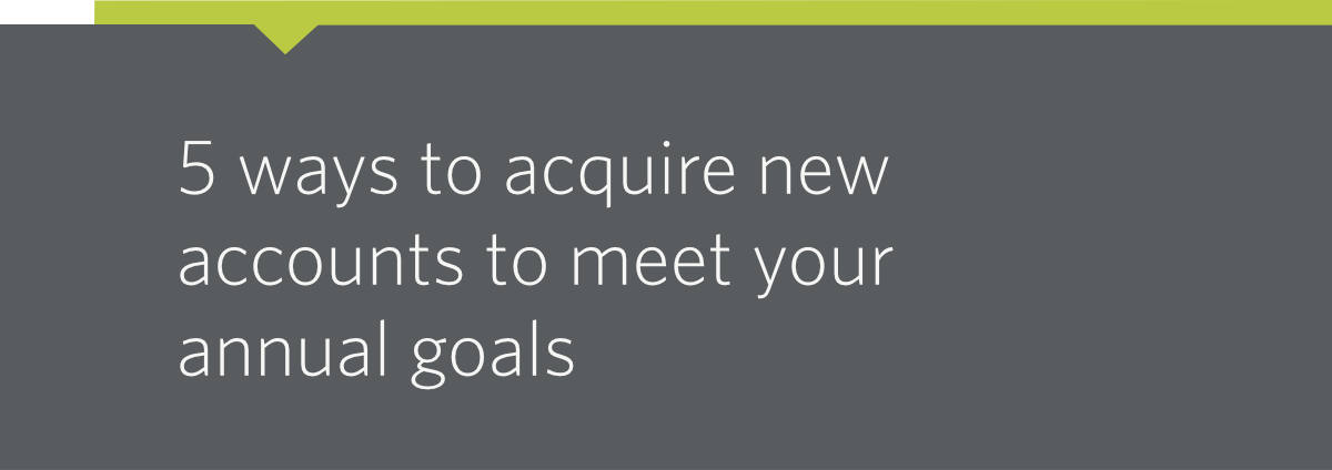 5 ways to acquire new accounts to meet your annual goals