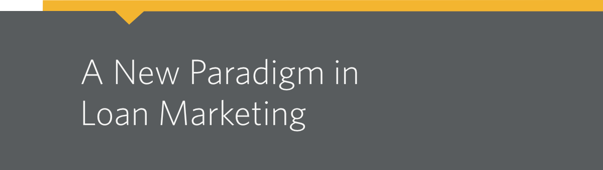 A New Paradigm in Loan Marketing