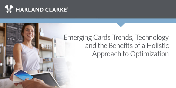 Emerging Cards Trends, Technology and the Benefits of a Holistic Approach to Optimization